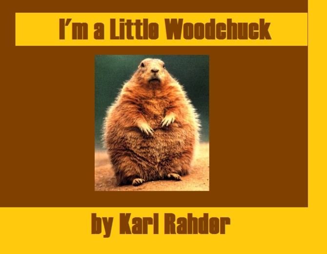 I'm                                a Little Woodchuck by Karl Rahder