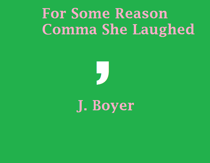 For                                Some Reason Comma She Laughed