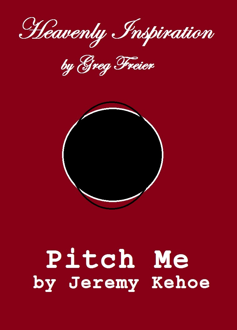 HEAVENLY INSPIRATION                           AND PITCH ME: TWO ONE ACT PLAYS