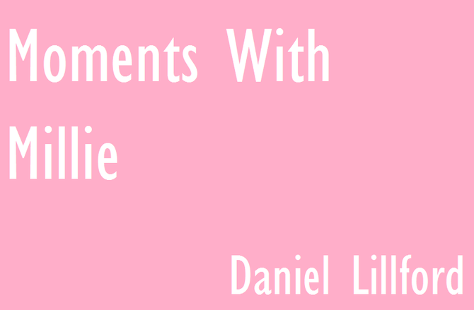 Moments With Millie by Daniel                              Lillford