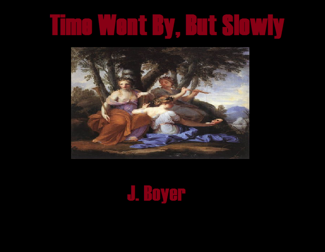 Time Went By,                              But Slowly by J. Boyer